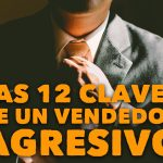 Las 12 claves de un vendedor agresivo