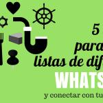 5 ideas para usar las listas de difusion de Whatsapp y conectar con tus clientes
