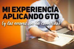 Mi experiencia aplicando GTD (y los errores que he cometido)