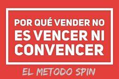 Por qué Vender no es vencer ni convencer (El método SPIN)