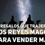 10 Regalos que te trajeron los Reyes Magos para vender más