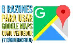 6 Razones para usar Google Maps como vendedor (y cómo hacerlo)