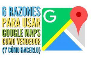 6 Razones para usar Google Maps_Blog