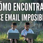 Como encontrar ese email imposible