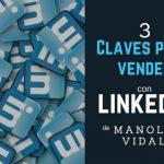 3 claves para vender con Linkedin (del meetup con Manolo Vidal)